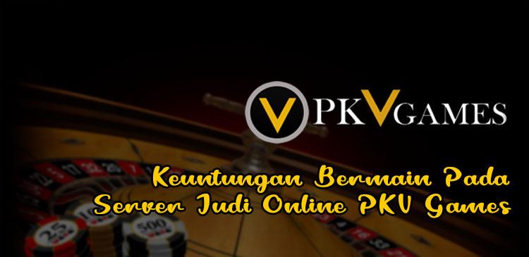 Keuntungan Bermain Pada Server PKV Games