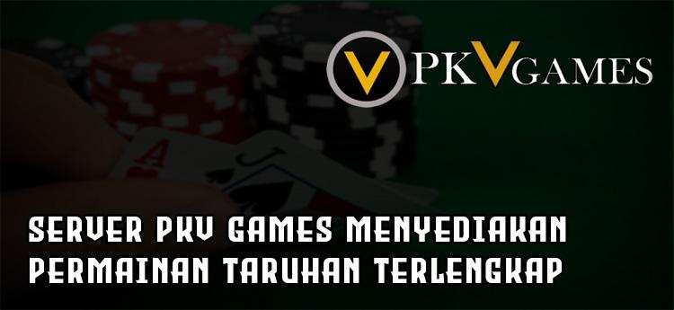 Server PKV Games Menyediakan Permainan Taruhan Terlengkap